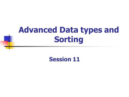 Advanced Data types and Sorting