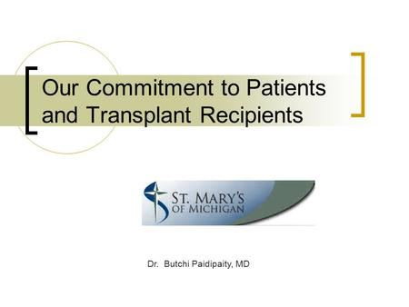 Our Commitment to Patients and Transplant Recipients Dr. Butchi Paidipaity, MD.