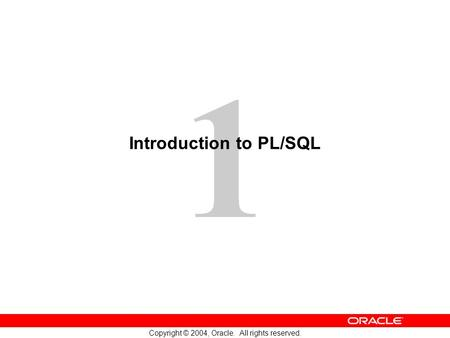 1 Copyright © 2004, Oracle. All rights reserved. Introduction to PL/SQL.