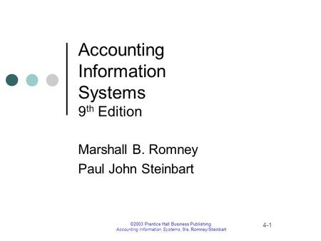 ©2003 Prentice Hall Business Publishing, Accounting Information Systems, 9/e, Romney/Steinbart 4-1 Accounting Information Systems 9 th Edition Marshall.