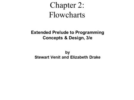 Extended Prelude to Programming Concepts & Design, 3/e by Stewart Venit and Elizabeth Drake Chapter 2: Flowcharts.