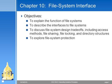 Page 110/19/2015 CSE 30341: Operating Systems Principles Chapter 10: File-System Interface  Objectives:  To explain the function of file systems  To.
