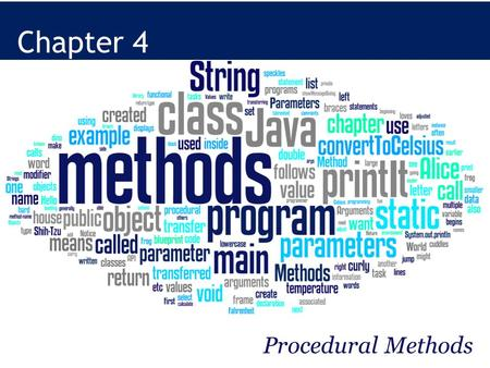 Chapter 4 Procedural Methods. Learning Java through Alice © Daly and Wrigley Objectives Identify classes, objects, and methods. Identify the difference.
