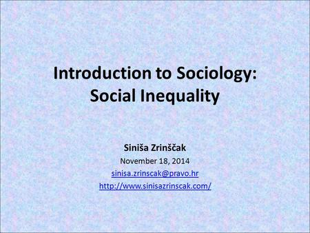 Introduction to Sociology: Social Inequality Siniša Zrinščak November 18, 2014