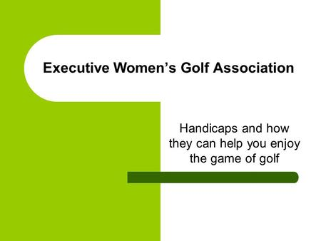 Executive Women's Golf Association Handicaps and how they can help you enjoy the game of golf.