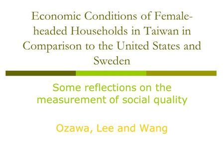 Economic Conditions of Female- headed Households in Taiwan in Comparison to the United States and Sweden Some reflections on the measurement of social.