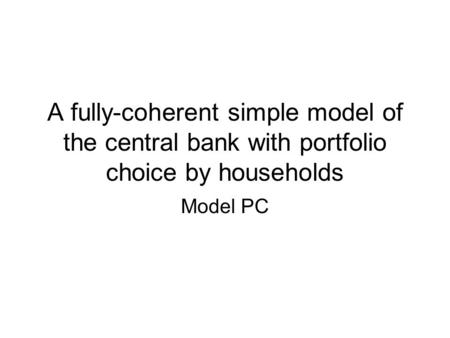A fully-coherent simple model of the central bank with portfolio choice by households Model PC.