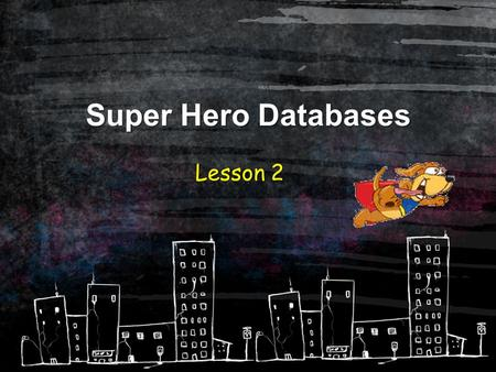 Super Hero Databases Lesson 2. Lesson 2 Aims… To know different data types. To understand why it is important to put the correct data in the correct data.