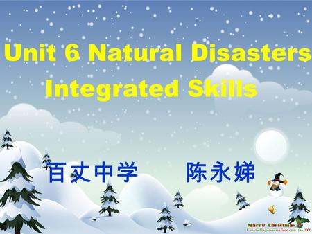 Unit 6 Natural Disasters Integrated Skills 百丈中学 陈永娣.