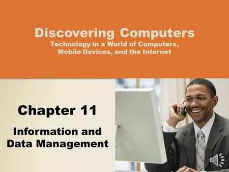 Chapter 11 Information and Data Management Discovering Computers Technology in a World of Computers, Mobile Devices, and the Internet.