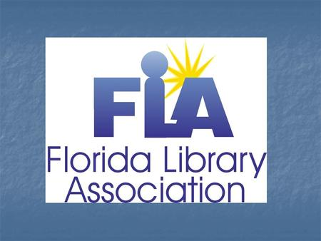 Who are we? The Florida Library Association is the state- wide membership association of libraries, their employees and supporters, and organizations.