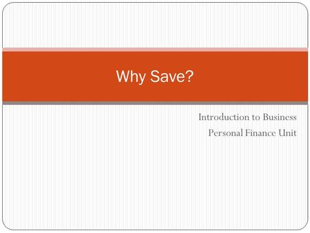 Introduction to Business Personal Finance Unit Why Save?