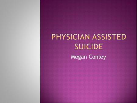 Megan Conley.  Throughout North America, committing suicide or attempting to commit suicide is no longer a criminal offense. However, helping another.