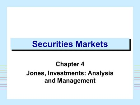 1 Securities Markets Chapter 4 Jones, Investments: Analysis and Management.
