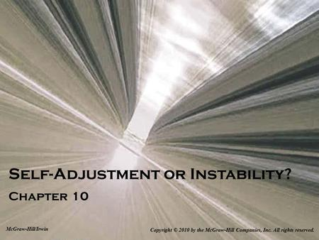 Self-Adjustment or Instability? Chapter 10 Copyright © 2010 by the McGraw-Hill Companies, Inc. All rights reserved. McGraw-Hill/Irwin.