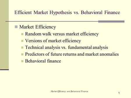 1 Efficient Market Hypothesis vs. Behavioral Finance Market Efficiency Random walk versus market efficiency Versions of market efficiency Technical analysis.