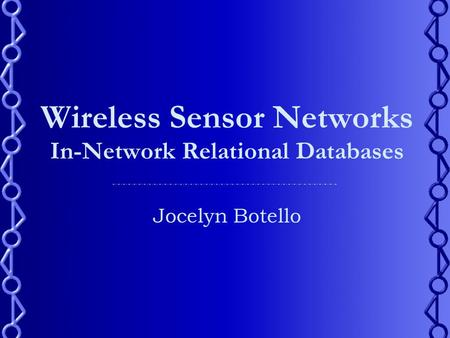 Wireless Sensor Networks In-Network Relational Databases Jocelyn Botello.