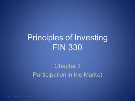 Principles of Investing FIN 330 Chapter 3 Participation in the Market Dr. David P EchevarriaAll Rights Reserved1.