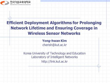 Efficient Deployment Algorithms for Prolonging Network Lifetime and Ensuring Coverage in Wireless Sensor Networks Yong-hwan Kim Korea.