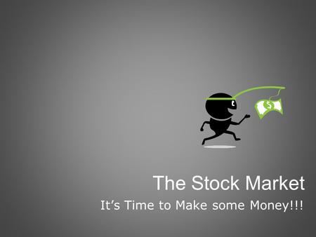 The Stock Market It's Time to Make some Money!!!