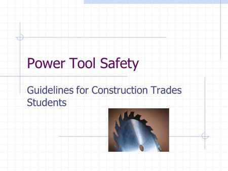 Power Tool Safety Guidelines for Construction Trades Students.