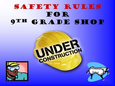 Safety Rules for 9 th Grade Shop Radial Arm Saw: Safety Rules Never cut a board that is less than 12 inches long. Always pull the saw using the handle;