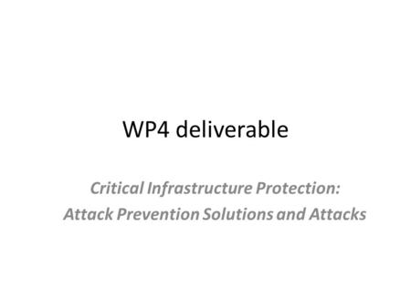 WP4 deliverable Critical Infrastructure Protection: Attack Prevention Solutions and Attacks.
