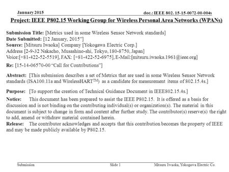 Doc.: IEEE 802. 15-15-0072-00-004s Submission January 2015 Mitsuru Iwaoka, Yokogawa Electric Co.Slide 1 Project: IEEE P802.15 Working Group for Wireless.
