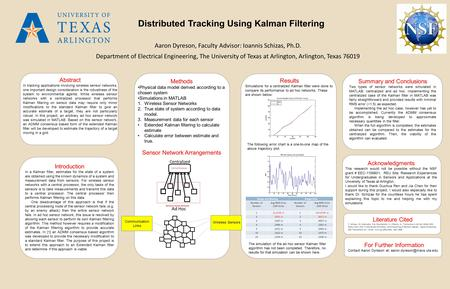 Distributed Tracking Using Kalman Filtering Aaron Dyreson, Faculty Advisor: Ioannis Schizas, Ph.D. Department of Electrical Engineering, The University.