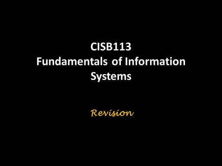 CISB113 Fundamentals of Information Systems Revision.
