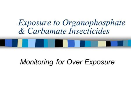 Exposure to Organophosphate & Carbamate Insecticides