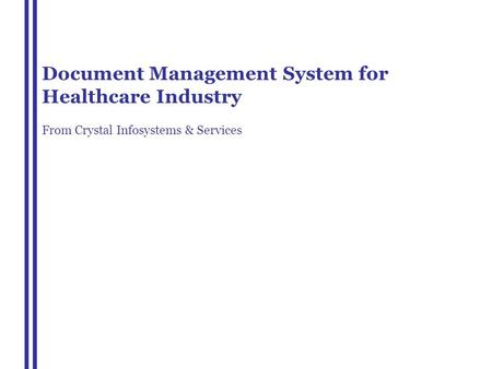 Document Management System for Healthcare Industry From Crystal Infosystems & Services.