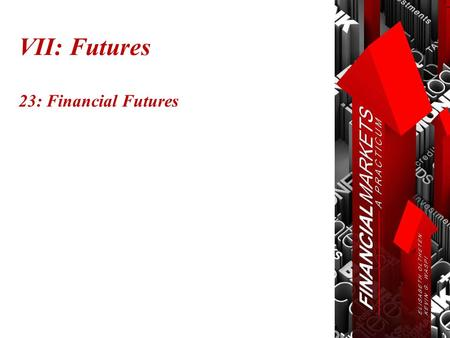 VII: Futures 23: Financial Futures. Chapter 23: Financial Futures © Oltheten & Waspi 2012 Derivative Securities  A derivative is a financial instrument.