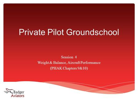 Private Pilot Groundschool Session4 Weight & Balance, Aircraft Performance (PHAK Chapters 9&10)