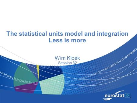 1 The statistical units model and integration Less is more Wim Kloek Session 32 Q2010 Helsinki, 4 to 6 May 2010.