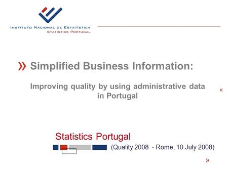 Statistics Portugal « (Quality 2008 - Rome, 10 July 2008) « Simplified Business Information: « Improving quality by using administrative data in Portugal.