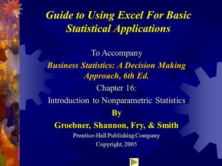 Guide to Using Excel For Basic Statistical Applications To Accompany Business Statistics: A Decision Making Approach, 6th Ed. Chapter 16: Introduction.