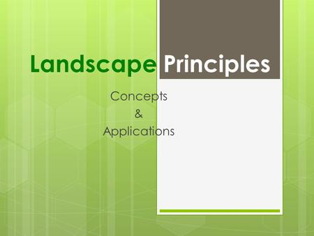 Landscape Principles Concepts & Applications. Objectives  To identify the principles of art as it pertains to landscape design  To distinguish between.