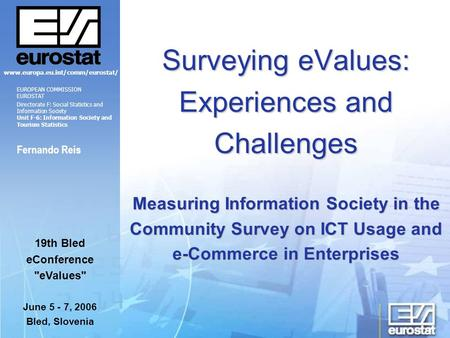 Surveying eValues: Experiences and Challenges Measuring Information Society in the Community Survey on ICT Usage and e-Commerce in Enterprises Fernando.