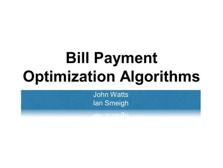 Bill Payment Optimization Algorithms. Purpose To find and/or construct algorithms that will optimize the decision process of paying bills from an account.