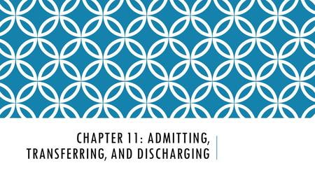 CHAPTER 11: ADMITTING, TRANSFERRING, AND DISCHARGING.
