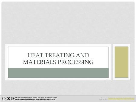 HEAT TREATING AND MATERIALS PROCESSING Created by The North Carolina School of Science and Math.The North Carolina School of Science and Math Copyright.