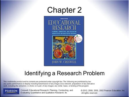 Creswell, Educational Research: Planning, Conducting, and Evaluating Quantitative and Qualitative Research, 4e © 2012, 2008, 2005, 2002 Pearson Education,