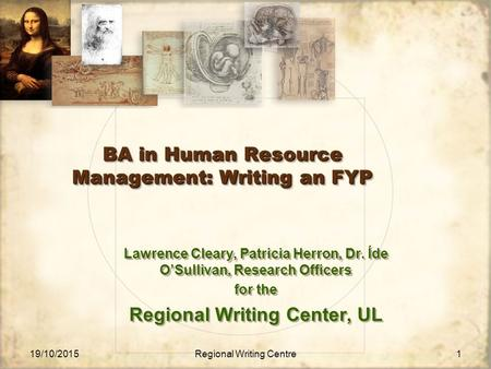19/10/2015 Regional Writing Centre1 BA in Human Resource Management: Writing an FYP Lawrence Cleary, Patricia Herron, Dr. Íde O'Sullivan, Research Officers.