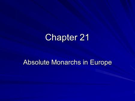 Chapter 21 Absolute Monarchs in Europe. Spain's Empire Ruled by Philip II He was a defender of Catholicism, Europe was experiencing religious wars caused.