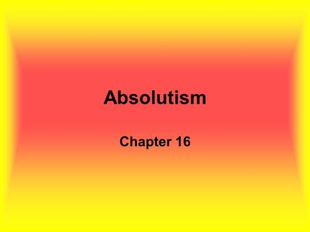Absolutism Chapter 16. Spain Two crowns: –Charles I/Charles V –Spain/Hapsburg Empire empire includes Netherlands and the Holy Roman Empire.