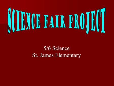 5/6 Science St. James Elementary. Seven Steps to Prepare a Science Fair Project  Select a Topic  Research  Purpose and Hypothesis  Experiment  Research.