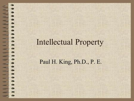 Intellectual Property Paul H. King, Ph.D., P. E..