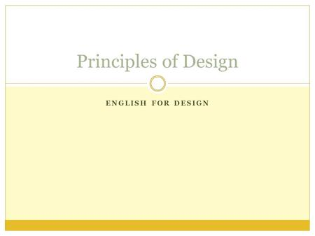 ENGLISH FOR DESIGN Principles of Design. Elements & Principles.