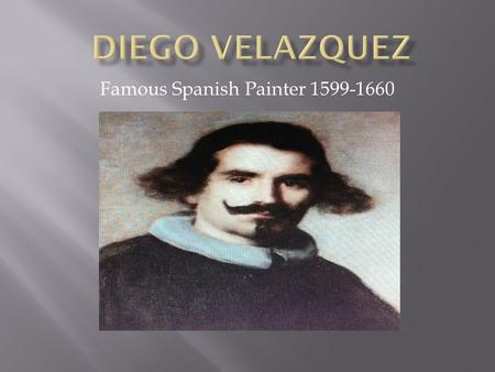 Famous Spanish Painter 1599-1660. He was born is Seville in the country of Spain. When he was about 13 years old he was apprenticed to a painter, Francisco.